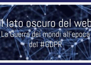 GDPR e Privacy: Il lato oscuro del web