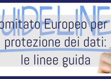 EDPB: Comitato europeo per la protezione dei dati, linee guida responsabile del trattamento, linee guida rivolte agli utenti dei social media, reclami della task force, sentenza della CGUE Schrems II e misure supplementari